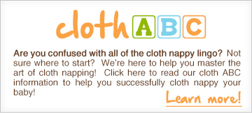 Cloth ABC - Are you confused with all of the cloth nappy lingo?  Not sure where to start?  We're here to help you master the art of cloth napping! Click here to read our cloth ABC information to help you successfully cloth nappy your baby! - Learn More!